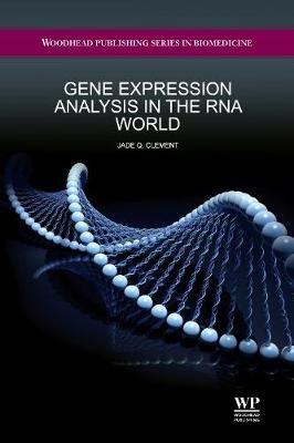 Gene Expression Analysis in the RNA World - Woodhead Publishing Series in Biomedicine No. 61 (Hardback)
