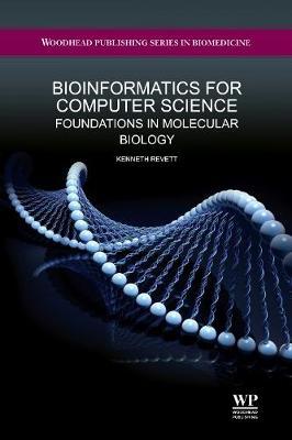 Bioinformatics for Computer Science: Foundations in Molecular Biology - Woodhead Publishing Series in Biomedicine No. 60 (Hardback)