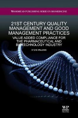 21st Century Quality Management and Good Management Practices: Value Added Compliance for the Pharmaceutical and Biotechnology Industry - Woodhead Publishing Series in Biomedicine No. 31 (Hardback)