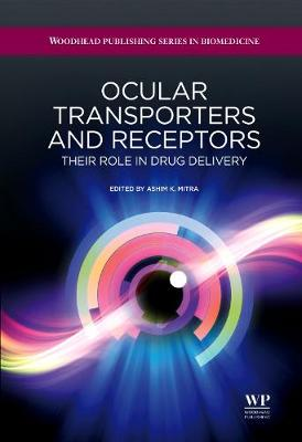 Ocular Transporters and Receptors: Their Role in Drug Delivery - Woodhead Publishing Series in Biomedicine (Hardback)