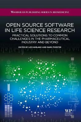 Open Source Software in Life Science Research: Practical Solutions to Common Challenges in the Pharmaceutical Industry and Beyond - Woodhead Publishing Series in Biomedicine (Hardback)