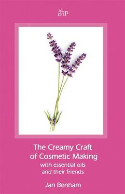 Creamy Craft of Cosmetic Making with Essential Oils and Their Friends (Paperback)