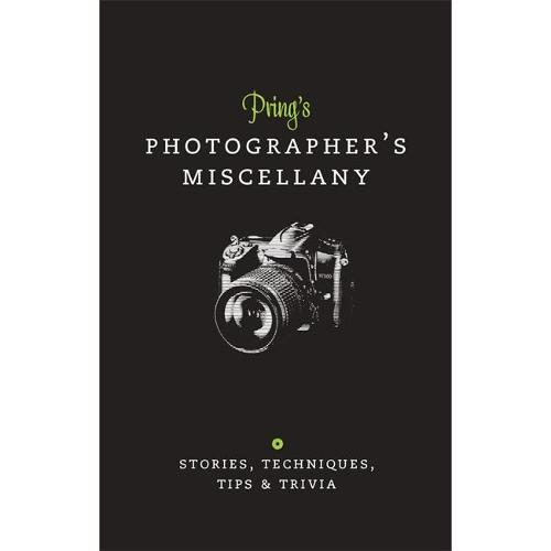 Prings Photographers Miscellany: Stories, Techniques, Tips & Trivia (Hardback)
