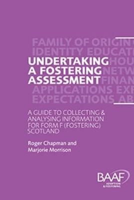 Undertaking a Fostering Assessment in Scotland: A Guide to Collecting and Analysing Information for Form F (fostering) Scotland (Paperback)