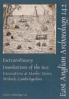 EAA 142: Extraordinary Inundations of the Sea - East Anglian Archaeology Monograph 142 (Paperback)