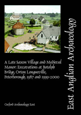 EAA 153: A Late Saxon Village and Medieval Manor - East Anglian Archaeology Monograph 153 (Paperback)