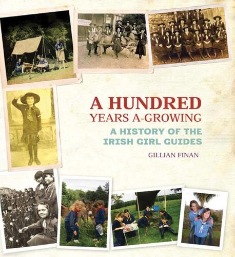 A Hundred Years A-Growing: A History of the Irish Girl Guides (Hardback)