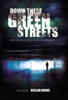 Down These Green Streets: Irish Crime Writing in the Twenty-First Century (Hardback)