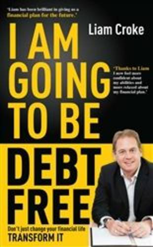 I am Going to be Debt Free: Don't Just Change Your Financial Life - Transform it (Paperback)