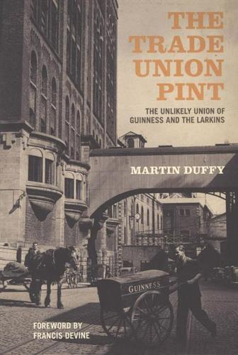 The Trade Union Pint: The Unlikely Union of Guinness and the Larkins (Paperback)