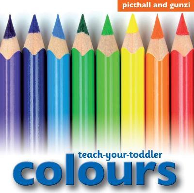 Teach Your Toddler: Colours - Teach Your Toddler (Board book)