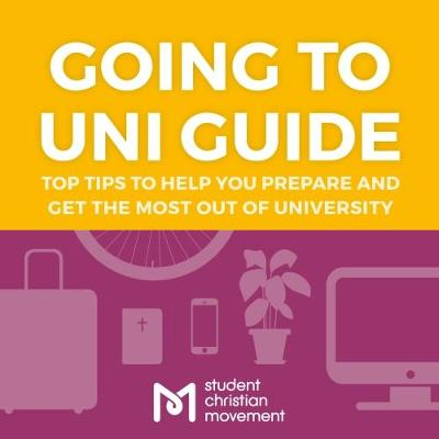 Going to Uni Guide: Top Tips to Help You Prepare and Get the Most Out of University (Paperback)