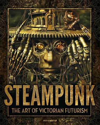 Steampunk: Victorian Futurism, Bizarre Engineering (Hardback)