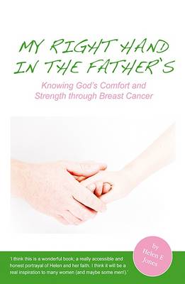 My Right Hand in the Father's: Knowing God's Comfort and Strength Through Breast Cancer (Paperback)