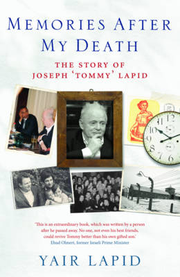 "Memories After My Death: The Story of Joseph ""Tommy"" Lapid (Hardback)"