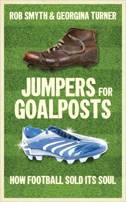 Jumpers for Goalposts: How Football Sold Its Soul (Paperback)