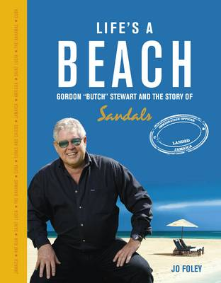 Life's a Beach: Gordon 'Butch' Stewart  and the Story of Sandals (Hardback)