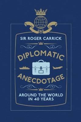 Diplomatic Anecdotage: Around the World in 40 Years (Hardback)
