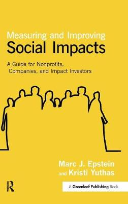 Measuring and Improving Social Impacts: A Guide for Nonprofits, Companies and Impact Investors (Hardback)