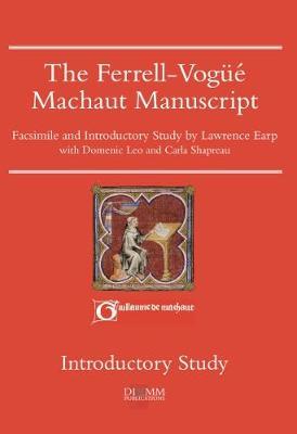 The Ferrell-Vogue Machaut Manuscript: Facsimile and Introductory Study - DIAMM Facsimiles 5 (Hardback)