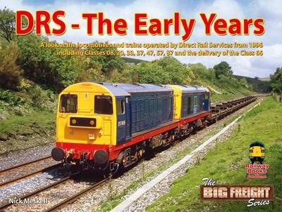 DRS - The Early Years: A Look at the Locomotives and Trains Operated by Direct Rail Services from 1996 Including Classes 08,20,37,47,57,87 and the Delivery of the Class 66 (Hardback)