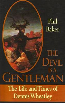 The Devil is a Gentleman: The Life and Times of Dennis Wheatley - Biography/Dark Masters (Paperback)