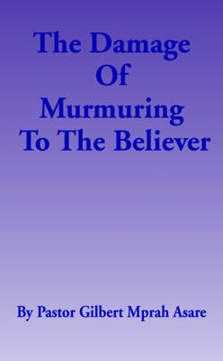 The Damage of Murmuring to the Believer (Paperback)