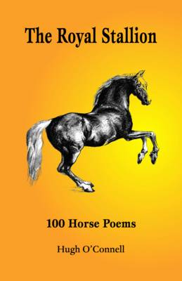 The Royal Stallion - 100 Horse Poems (Paperback)