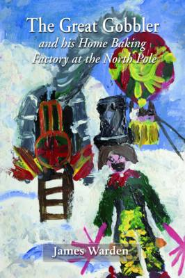 The Great Gobbler - and His Home Baking Factory at the North Pole (Paperback)