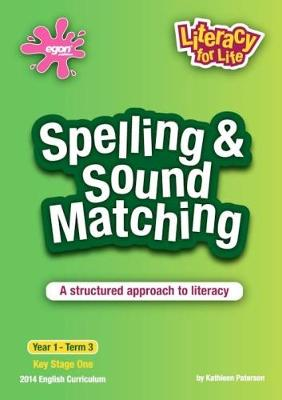Spelling & Sound Matching Year 1 Term 3: A Structured Approach to Literacy - Literacy for Life 6 (Paperback)