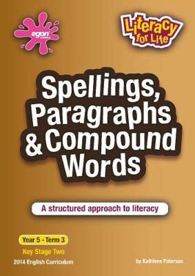 Spellings, Paragraphs & Compound Words Year 5 Term 3: A structured approach to literacy - Literacy for Life 18 (Paperback)