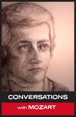 Conversations with Mozart: In His Own Words - Conversations with... No. 6 (Paperback)