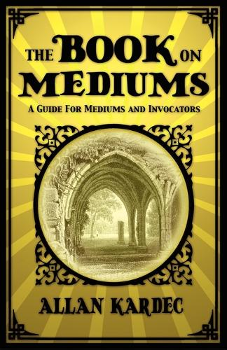 The Book on Mediums: A Guide for Mediums and Invocators (Paperback)