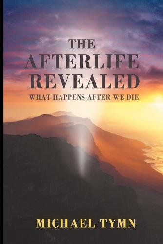 The Afterlife Revealed: What Happens After We Die (Paperback)