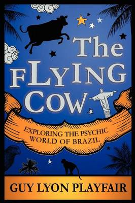 The Flying Cow: Exploring the Psychic World of Brazil (Paperback)