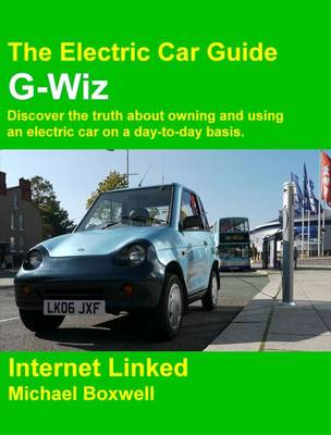G-Wiz: Discover the Truth About Owning and Using an Electric Car on a Day-to-day Basis. - Electric Car Guide (Paperback)