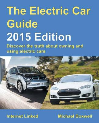 The Electric Car Guide 2015: Discover the Truth About Owning and Using Electric Cars (Paperback)