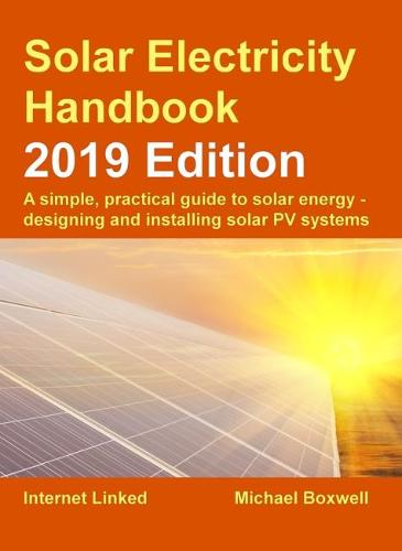 The Solar Electricity Handbook: 2019 Edition 2019: A simple, practical guide to solar energy - designing and installing solar photovoltaic systems. (Paperback)