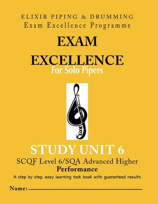 Exam Excellence for Solo Pipers: Performance Study Unit 6 (Paperback)