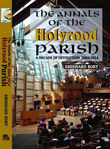 The Annals of the Holyrood Parish: A Decade of Devolution 2004-2014 (Paperback)