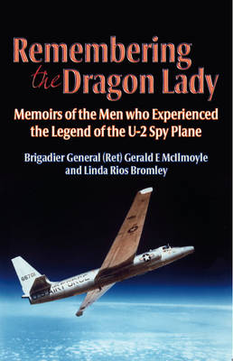 Remembering the Dragon Lady: The U-2 Spy Plane: Memoirs of the Men Who Made the Legend (Hardback)