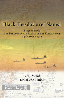 Black Tuesday Over Namsi: B-29s vs Migs - the Forgotten Air Battle of the Korean War, 23 October 1951 (Hardback)