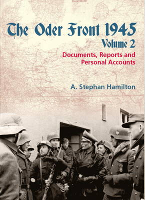 The Oder Front 1945, Volume 2: Documents, Reports & Personal Accounts (Hardback)