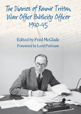 The Diaries of Ronald Tritton, War Office Publicity Officer 1940-45 (Paperback)