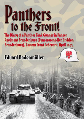 Panthers to the Front!: The Diary of a Panther Tank Gunner in Panzer Regiment Brandenburg (Panzergrenadier Regiment Brandenburg), Eastern Front February-April 1945 (Hardback)