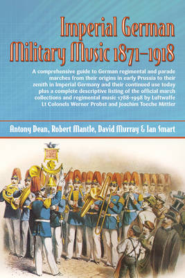 Imperial German Military Music 1871-1918: A Comprehensive Guide to German Regimental and Parade Marches (Hardback)