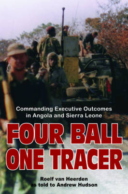 Four Ball, One Tracer: Commanding Executive Outcomes in Angola and Sierra Leone (Hardback)
