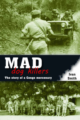 Mad Dog Killers: The Story of a Congo Mercenary (Paperback)