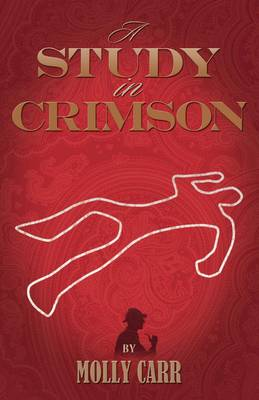 A Study in Crimson - the Further Adventures of Mrs. Watson and Mrs. St Clair Co-founders of the Watson Fanshaw Detective Agency - with a Supporting Cast Including Sherlock Holmes and Dr.Watson (Paperback)