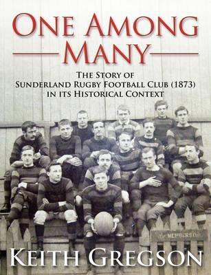 One Among Many - the Story of Sunderland Rugby Football Club RFC (1873) in Its Historical Context (Paperback)